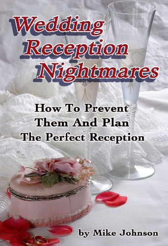 Wedding Reception Nightmares How To Prevent Them And Plan A Perfect