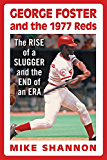 George Foster and the 1977 Reds: The Rise of a Slugger and the End of an Era