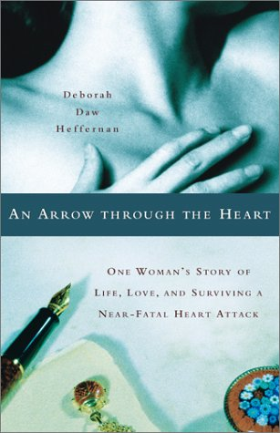 An Arrow Through the Heart: One Woman's Story of Life, Love, and Surviving a Near-Fatal Heart Attack pdf epub