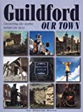 Guildford Our Town: Uncovering the Stories Behind the Facts