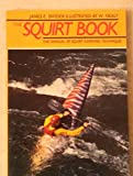 The Squirt Book: The Illustrated Manual of Squirt-Kayaking Technique