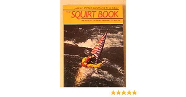 Squirt Boating and Beyond: How to Rip in Anything That Squirts