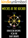 Witches in the Kitchen: Delicious Recipes for the Eight Sabbats