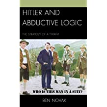 Hitler and Abductive Logic: The Strategy of a Tyrant