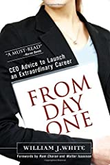 From Day One: CEO Advice to Launch an Extraordinary Career by William J. White (2005-12-09) Hardcover