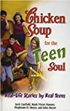 Chicken Soup for the Teen Soul: Real-life Stories by Real Teens (Chicken Soup for the Soul)