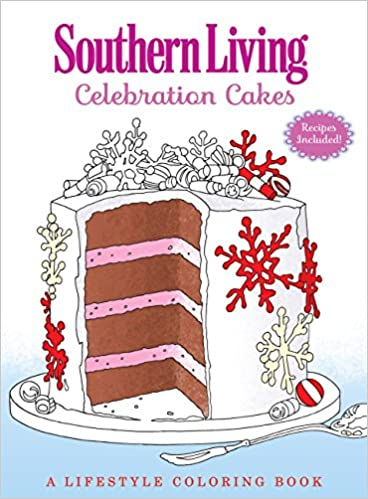 Southern Living Celebration Cakes: A Lifestyle Coloring Book: The ...