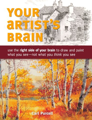 Your Artist's Brain: Use the right side of your brain to draw and paint what you see - not what you think you see from Northlight