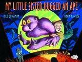 My Little Sister Hugged an Ape, Bill Grossman, 0385736606