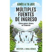 Adiós a tu Jefe - Múltiples Fuentes de Ingreso: Cómo ganar dinero en internet