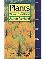 Plants of the Western Boreal Forest and Aspen Parkland: including Alberta, Saskatchewan and Manitoba