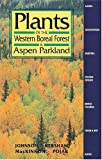 The Plants of the Western Boreal Forest and Aspen Parkland, Derek Johnson and Linda Kershaw, 1551050587