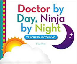 Doctor by Day, Ninja by Night: Teaching Antonyms (Playing ...