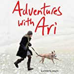 Adventures with Ari: A Puppy, a Leash & Our Year Outdoors | Kathryn Miles