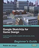 Google SketchUp for Game Design, Robin de Jongh, 1849691347
