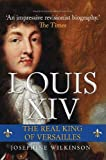 Louis XIV: The Real King of Versailles
