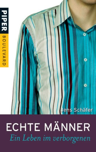Echte Männer: Ein Leben im Verborgenen (Piper Taschenbuch, Band 6169)