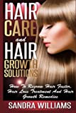 Hair Care And Hair Growth Solutions: How To Regrow Your Hair Faster, Hair Loss Treatment And Hair Growth Remedies (Weight Loss Motivation And ... Lose Belly Fat Self Help Books) (Volume 1)