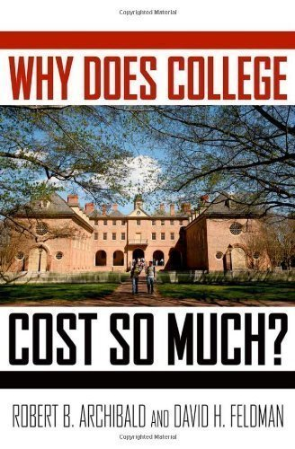 Why Does College Cost So Much? By Robert B. Archibald, David H. Feldman