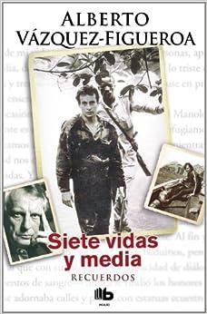 Siete Vidas Y Media: Recuerdos por Alberto Vázquez-figueroa Gratis