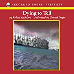 Dying To Tell | Robert Goddard