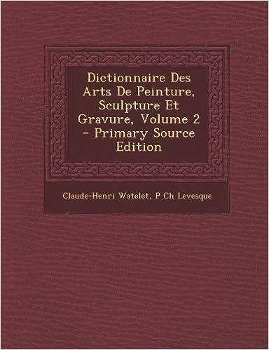 Dictionnaire Des Arts de Peinture, Sculpture Et Gravure, Volume 2 pdf, epub ebook