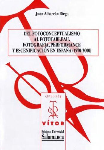 Descargar Libro Del Fotoconceptualismo Al Fototableau. Fotografía, Performance Y Escenificación En España Juan Albarrán Diego