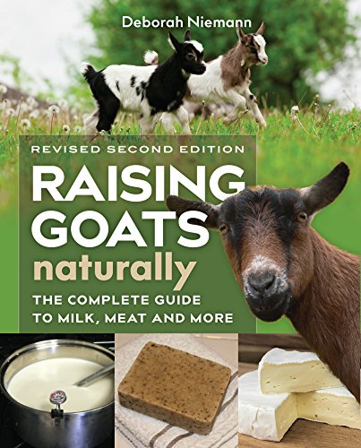 Raising Goats Naturally, 2nd Edition: The Complete Guide to Milk, Meat, and More by [Niemann, Deborah]