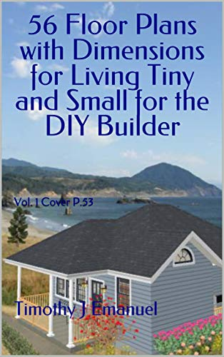 56 Floor Plans with Dimensions for Living Tiny and Small for the DIY Builder: Vol. 1 Cover P.53
