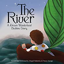 The River: Dream Wonderland Bedtime Stories, Book 2 Audiobook by Abigail Hatherley, Tracey Savage Narrated by Tracey Savage, Abigail Hatherley