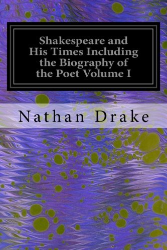 Download Shakespeare and His Times Including the Biography of the Poet Volume I: Criticisms of His Genius and Writings, a New Chronology of His Plays, a ... Poetry and Elegant Literature of His Age pdf