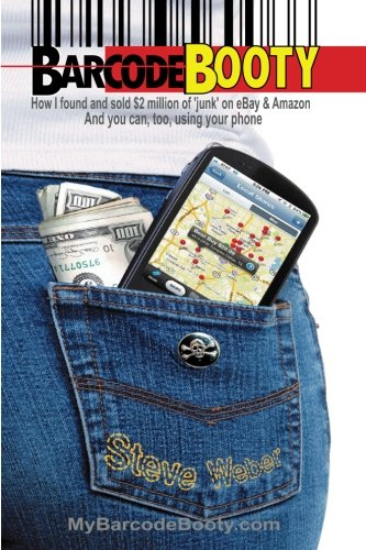Read Online Barcode Booty: How I found and sold $2 million of 'junk' on eBay and Amazon, And you can, too, using your phone pdf