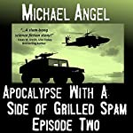 Apocalypse with a Side of Grilled Spam: Episode Two (The Strangelets Series) | Michael Angel