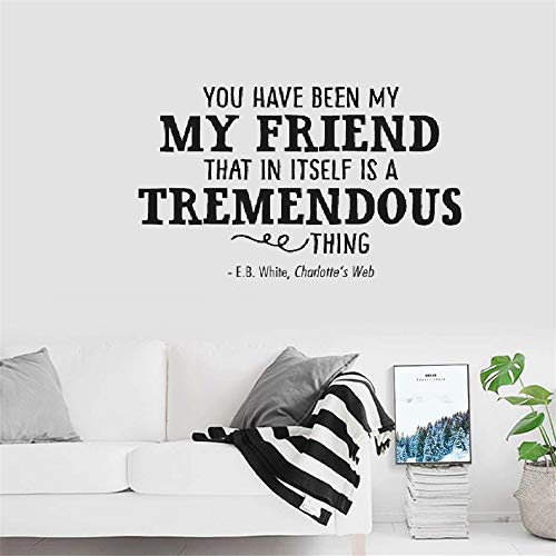 Wall Sticker Quote You Have Been My Friend That in Itself is a Tremendous Thing. -E.B. White, Charlotte's Web Vinyl Wall Decal Inspirational Motivational for Bedroom Living Room