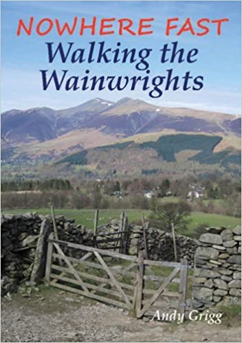 Nowhere Fast Walking the Wainwrights by Andy Grigg (2014-02-07)