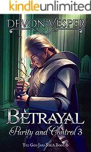 Betrayal: Purity and Control 3 (The God Jars Saga Book 6)