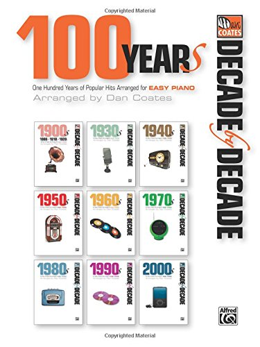 (Decade by Decade 100 Years of Popular Hits: 100 Years of Popular Hits Arranged for Easy Piano)