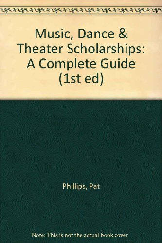 Music, Dance & Theater Scholarships: A Complete Guide (1st ed)