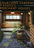 Front cover for the book Courtyard Gardens of Kyoto's Merchant Houses by Katsuhiko Mizuno