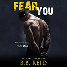 Fear You: Broken Love, Book 2 Audiobook by B. B. Reid Narrated by Teddy Hamilton, Ava Erickson