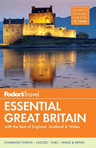 Fodor's Essential Great Britain: with the Best of England, Scotland & Wales (Full-color Travel...