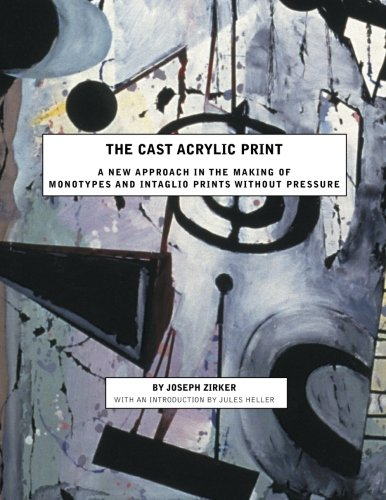 The Cast Acrylic Print: A new approach in the making of monotypes & intaglio prints without pressure ebook