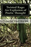 Twisted Rage: an Explosion of Poetic Thought, Timothy Brown, 1482629852