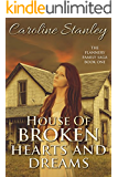 House of Broken Hearts and Dreams (Flannery Family Saga Book 1)