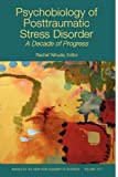 Psychobiology of Posttraumatic Stress Disorder: A Decade of Progress, Volume 1071 (Annals of the New York Academy of Sciences)