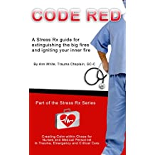Code Red - A Stress Rx Guide for Extinguishing the Big Fires While and Igniting Your Inner Fire