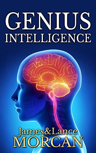 GENIUS INTELLIGENCE: Secret Techniques and Technologies to Increase IQ (The Underground Knowledge Series Book 1) by [Morcan, James, Morcan, Lance]