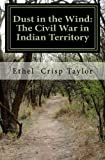Dust in the Wind: The Civil War in Indian Territory by Ethel Crisp Taylor (2011-05-23)