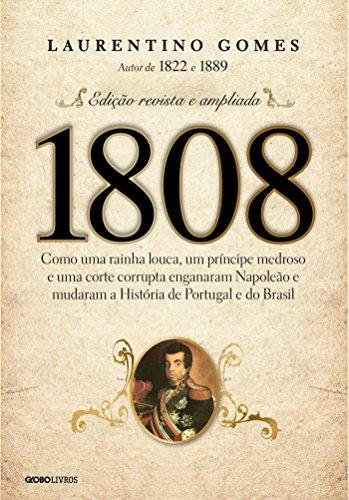 eBook 1808 – Como uma rainha louca, um príncipe medroso e uma corte corrupta enganaram Napoleão e mudaram a História de Portugal e do Brasil