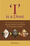 'I' is a Door: The essence of Advaita as taught by Ramana Maharshi, Atmananda & Nisargadatta Maharaj